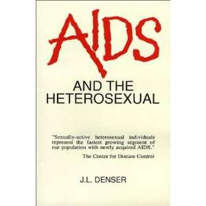 AIDS And the Heterosexual (9780962951305): J. L. Denser