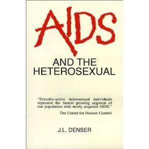 AIDS And the Heterosexual (9780962951305): J. L. Denser