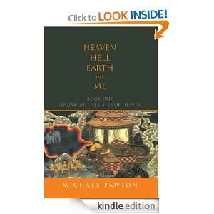 HEAVEN, HELL, EARTH and ME BOOK ONE LOGJAM AT THE GATES OF HEAVEN