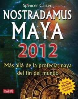 Nostradamus Maya 2012: Mas alla de la profecia maya del fin del mundo