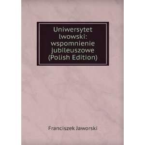 Uniwersytet lwowski wspomnienie jubileuszowe (Polish