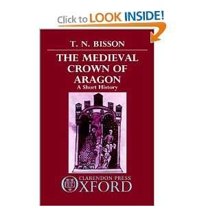 of Aragon A Short History (9780198219873) Thomas N. Bisson Books