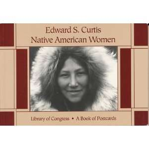 Edward S. Curtis Native American Women A Book of