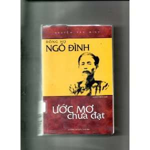 Ho Ngo Dinh: Uoc Mo Chua Dat (In Vietnamese): Nguyen Van Minh: Books