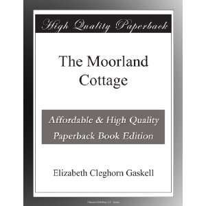 The Moorland Cottage Elizabeth Cleghorn Gaskell Books