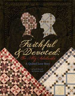 FAITHFUL & DEVOTED Adelaide Love Story Civil War Quilt Blocks History