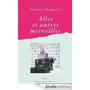 Alice et autres merveilles (French Edition): Fabrice Melquiot: