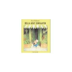 Bella geht einkaufen. (9783789164514): Eva Eriksson: Books