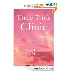 Uncle Toms Clinic Jay Mikes  Kindle Store