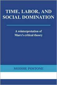 Time, Labor, and Social Domination A Reinterpretation of Marxs