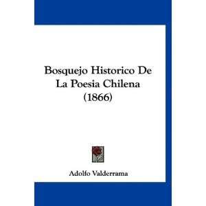Bosquejo Historico De La Poesia Chilena (1866) (Spanish