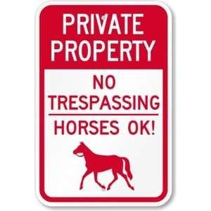 Private Property   No Trespassing Horses Ok Engineer Grade Sign, 18