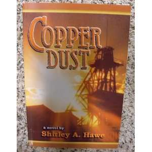Copper Dust a novel (9780962707605) Shirley A. Hawe