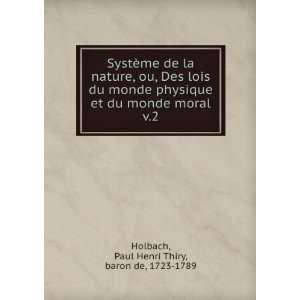 monde moral. v.2: Paul Henri Thiry, baron de, 1723 1789 Holbach: Books