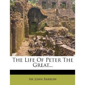 The Life Of Peter The Great (9781276348461) Sir John Barrow Books