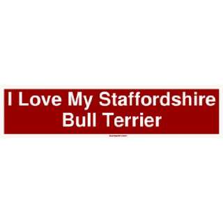 I Love My Staffordshire Bull Terrier Large Bumper Sticker