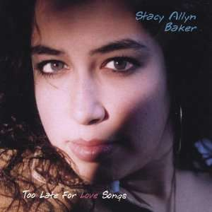 Too Late for Love Songs: Stacy Allyn Baker: Music