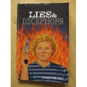Lies & Deceptions (9780979239519): Ronald Wm. Frey: Books
