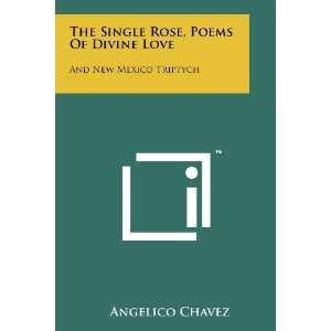 The Single Rose, Poems Of Divine Love: And New Mexico