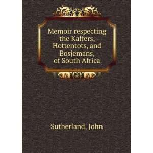 Memoir respecting the Kaffers, Hottentots, and Bosjemans