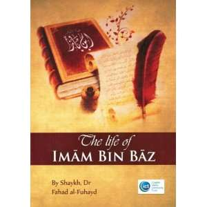 The Life of Imam Bin Baz: Dr. Fahad Al Fuhayd: Books