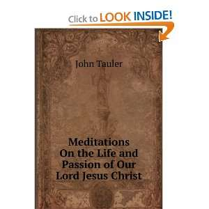 On the Life and Passion of Our Lord Jesus Christ John Tauler Books