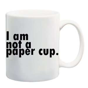 I AM NOT A PAPER CUP Mug Coffee Cup 11 oz