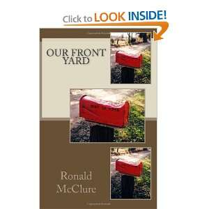 Our Front Yard (9781466434752): Ronald McClure: Books