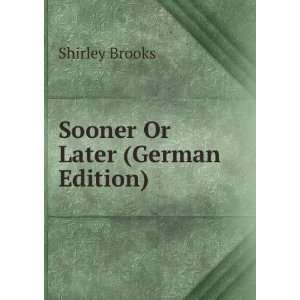 Sooner Or Laer (German Ediion) Shirley Brooks Books