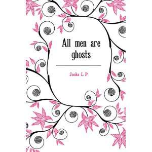 All men are ghosts Jacks L P Books