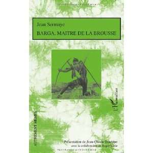 Barga, maître de la brousse (9782296120679): Jean Sermaye