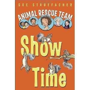 Animal Rescue Team Show Time [Hardcover] Sue Stauffacher