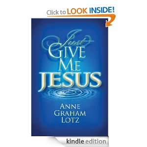 Just Give Me Jesus Anne Graham Lotz  Kindle Store