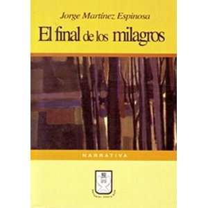 El final de los milagros (9789977237473): Jorge Martínez