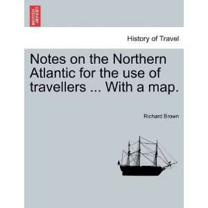 on the Northern Atlantic for the use of travellers  With a map
