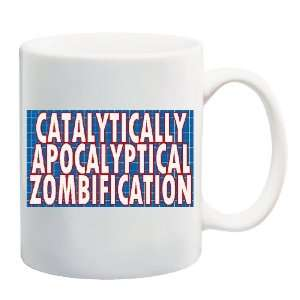 CATALYTICALLY APOCALYPTICAL ZOMBIFICATION Mug Coffee Cup