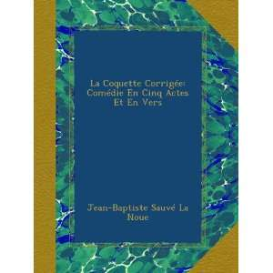 Actes Et En Vers (French Edition) Jean Baptiste Sauvé La Noue Books