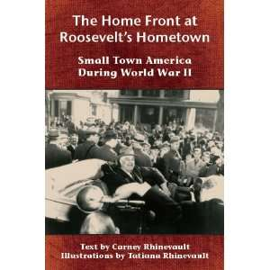 Front at Roosevelts Home Town Small Town America During World War Ii