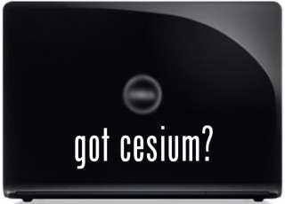 got cesium? FUNNY Vinyl Decal Car Science Sticker
