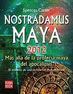 Nostradamus Maya 2012: Mas Alla de La Profecia Maya del Apocalipsis by