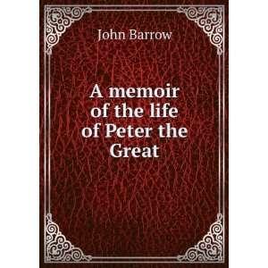 A memoir of the life of Peter the Great John Barrow Books