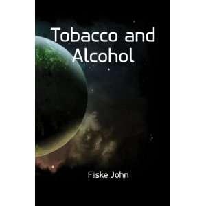 Tobacco and Alcohol: Fiske John: Books