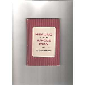 Healing for the Whole Man: Oral Roberts: Books