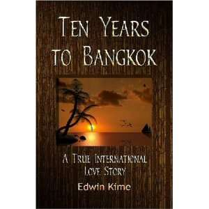 Ten Years to Bangkok A True International Love Story