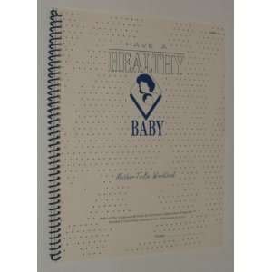 Have A Healthy Baby (Mother To Be Workbook) Staff Of
