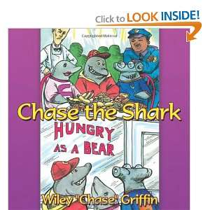 Chase The Shark: Hungry as a Bear (9781467081559): Wiley Chase