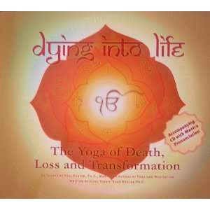 Dying Into Life: The Yoga of Death, Loss and Transformation (book & CD