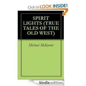 SPIRIT LIGHTS (TRUE TALES OF THE OLD WEST) Michael McKeever