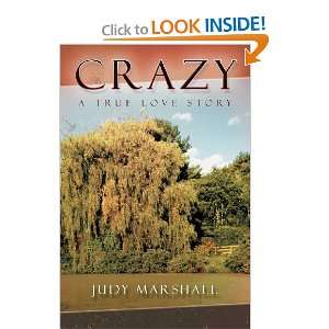 Crazy: A True Love Story (9781469734644): Judy Marshall: Books