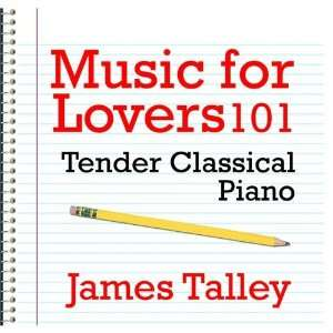 Music for Lovers 101   Tender Classical Piano James